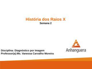 Aula 2 - A historia do Raio X.ppt