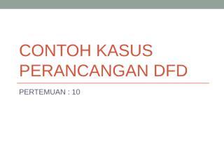 CONTOH KASUS-DFD.ppt