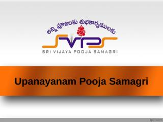 Upanayanam pooja samagri, Items for upanayanam -  sri vijaya pooja samagri.pptx