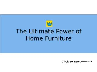 The Ultimate Power of Home Furniture.ppt